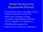 should oncology drug regulation be different6