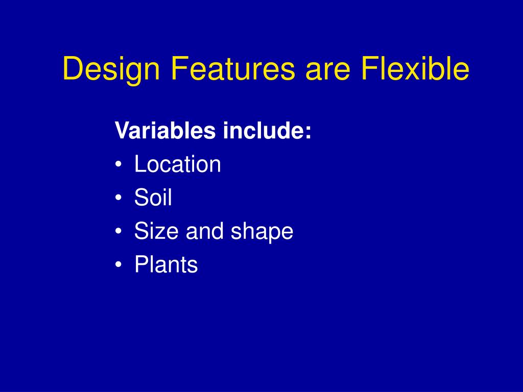 Design Features are Flexible