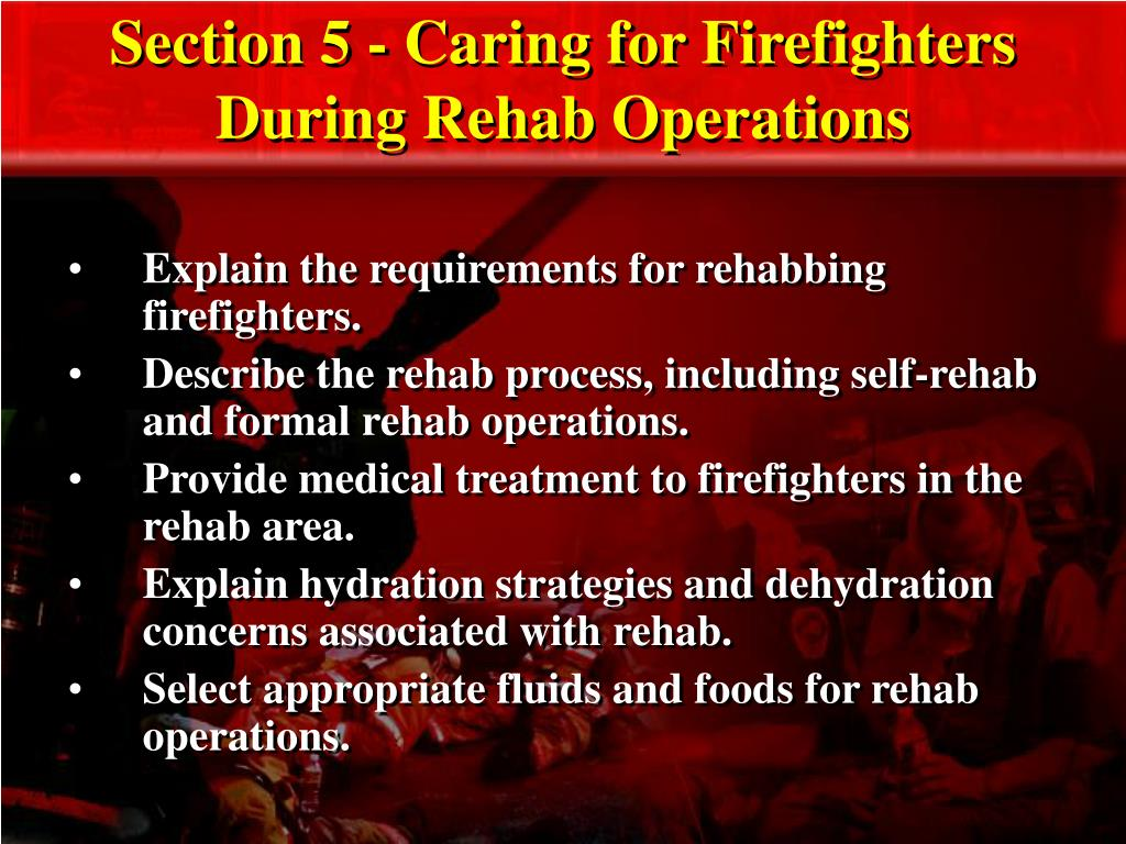section 5 caring for firefighters during rehab operations l.
