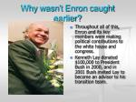 why wasn t enron caught earlier