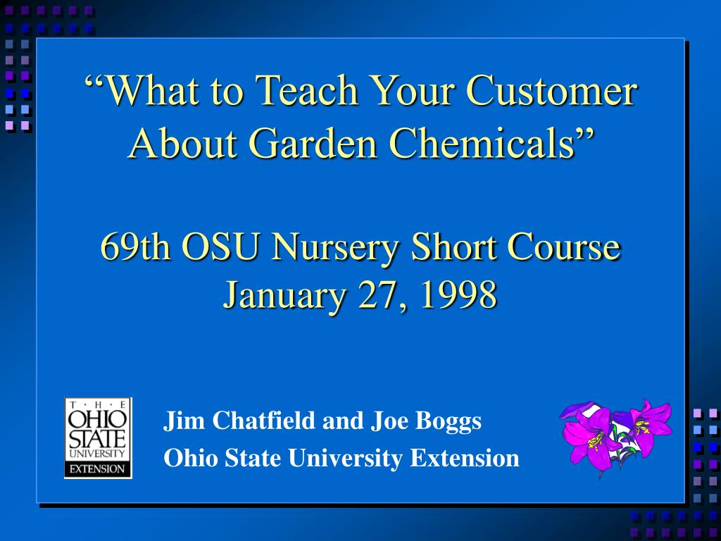 what to teach your customer about garden chemicals 69th osu nursery short course january 27 1998 l.
