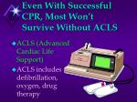 even with successful cpr most won t survive without acls