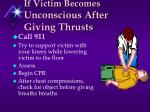if victim becomes unconscious after giving thrusts