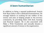 a keen humanitarian