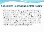 specializes in precious metals trading