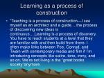 learning as a process of construction