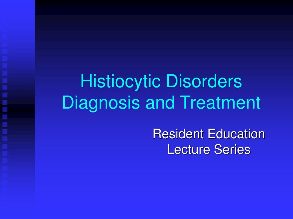 histiocytic disorders diagnosis and treatment l.