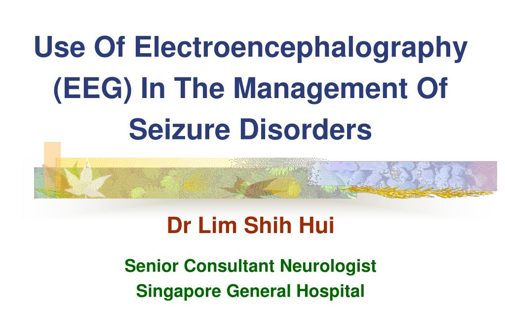 use of electroencephalography eeg in the management of seizure disorders l.