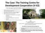 the case the training centre for development cooperation v ez