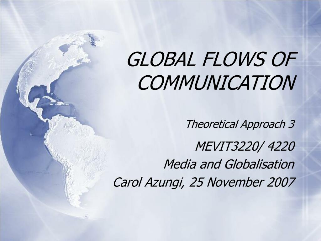 global flows of communication theoretical approach 3 l.