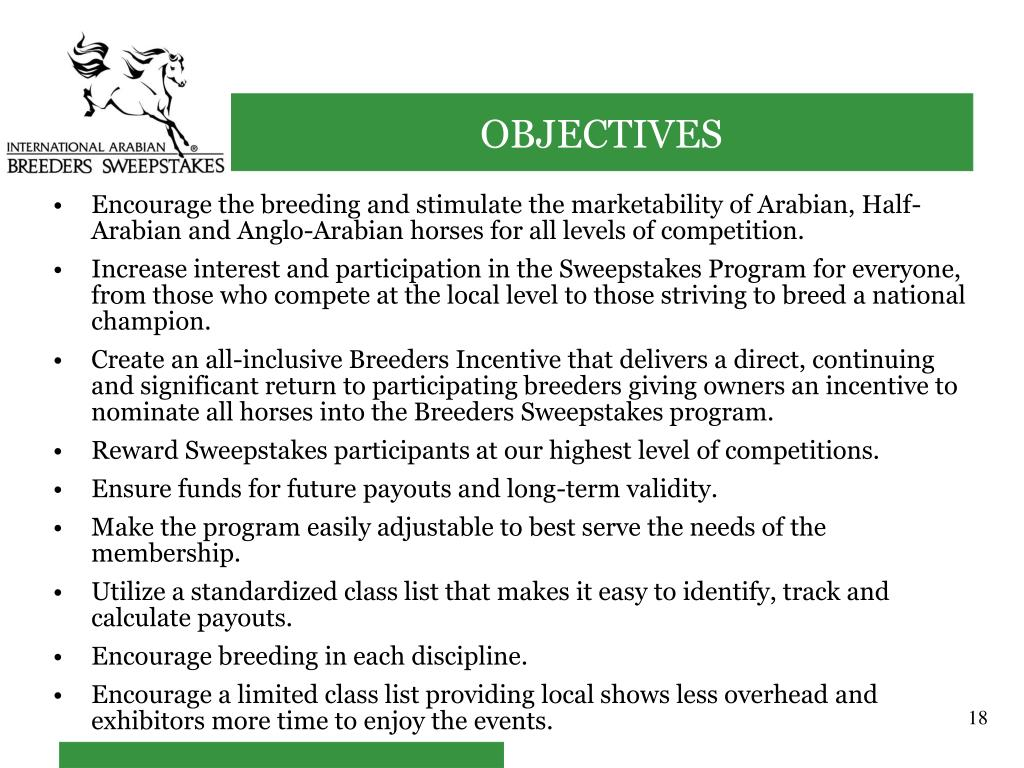 Encourage the breeding and stimulate the marketability of Arabian, Half-Arabian and Anglo-Arabian horses for all levels of competition.