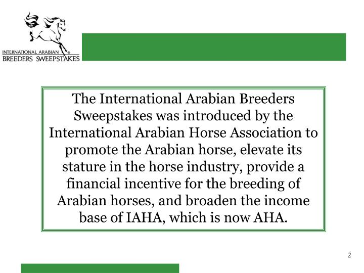 The International Arabian Breeders Sweepstakes was introduced by the International Arabian Horse Ass...