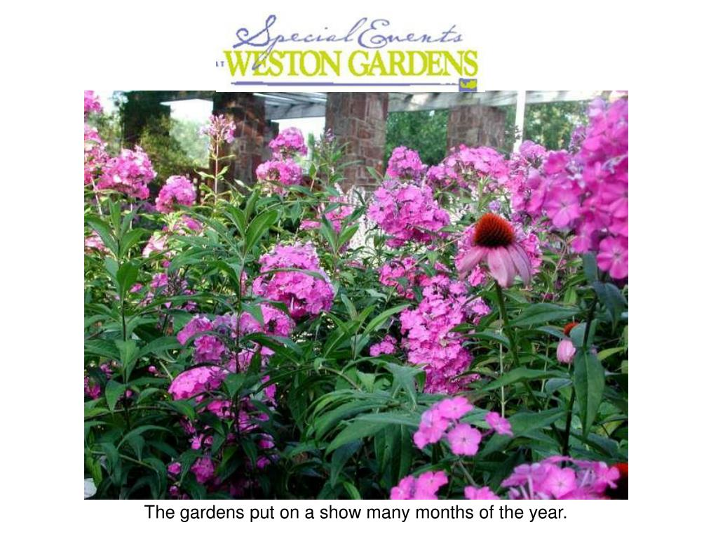 The gardens put on a show many months of the year.