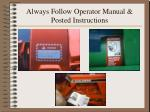 always follow operator manual posted instructions