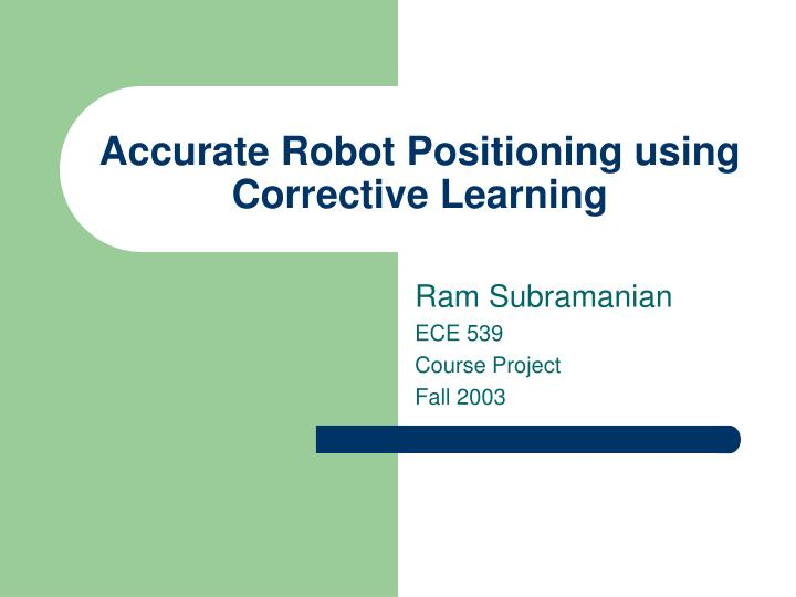 Accurate robot positioning using corrective learning