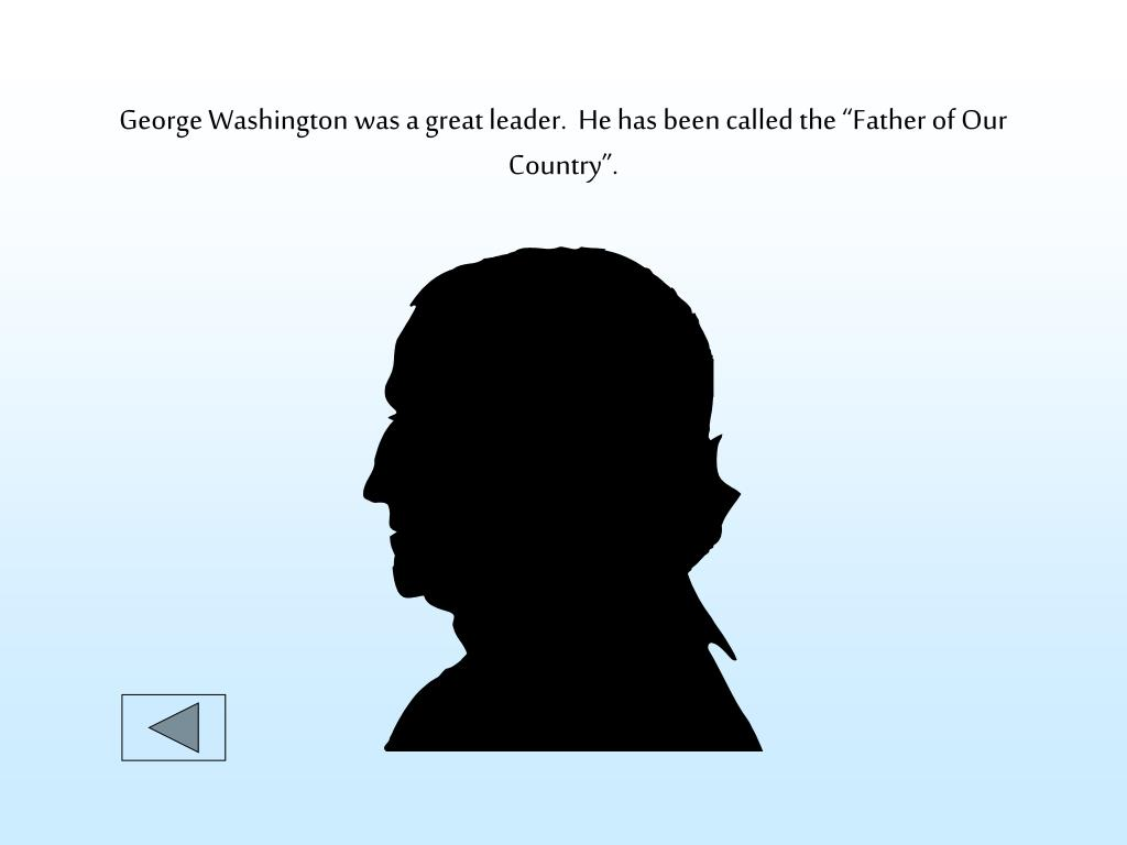 "George Washington was a great leader.  He has been called the ""Father of Our Country""."