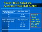 fewer hbod tubes are necessary than bod bottles