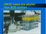 hbod tubes are smaller than bod bottles