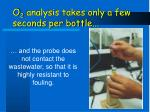 o 2 analysis takes only a few seconds per bottle