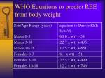 who equations to predict ree from body weight