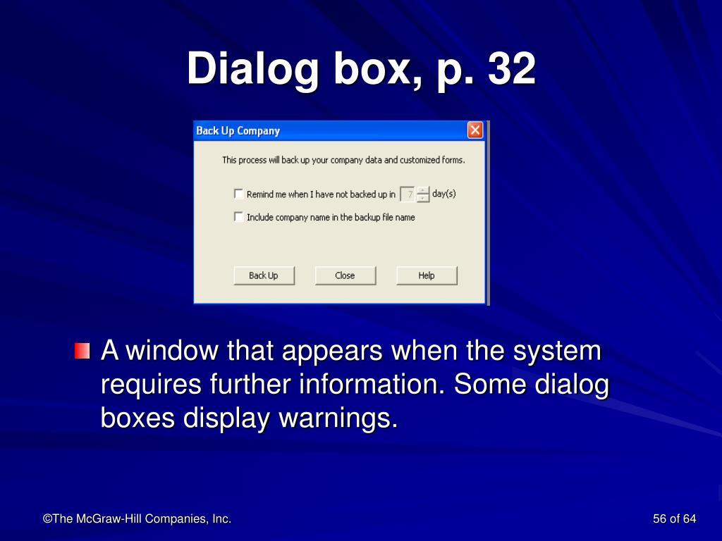 Dialog box, p. 32