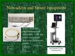 nowadays and future equipment