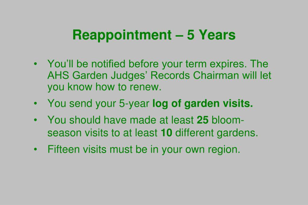 You'll be notified before your term expires. The AHS Garden Judges' Records Chairman will let you know how to renew.