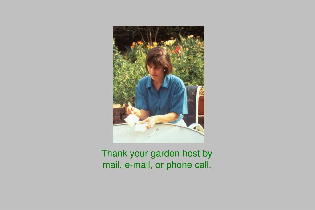 Thank your garden host by mail, e-mail, or phone call.