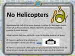 no helicopters