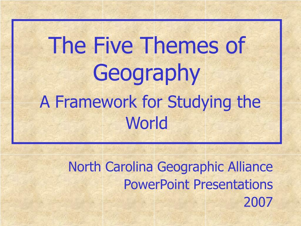 the five themes of geography a framework for studying the world l.