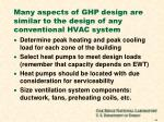 many aspects of ghp design are similar to the design of any conventional hvac system