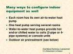 many ways to configure indoor equipment as well