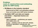 problem lack of construction cost estimating guide for ghp family