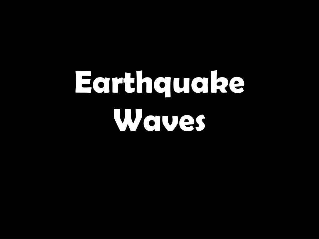earthquake waves l.