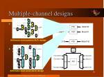 multiple channel designs10