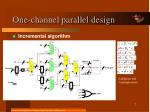 one channel parallel design