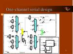 one channel serial design