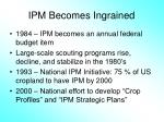 ipm becomes ingrained