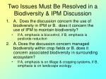 two issues must be resolved in a biodiversity ipm discussion