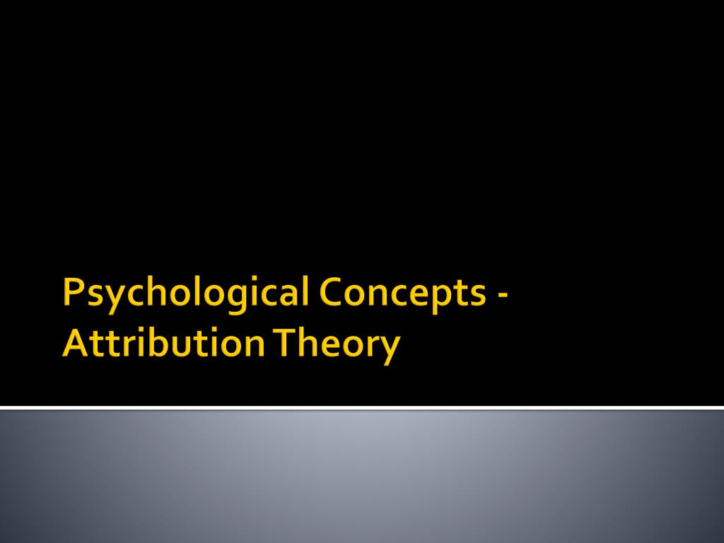 psychological concepts attribution theory l.