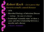 robert koch 1st to prove that bacteria actually caused diseases