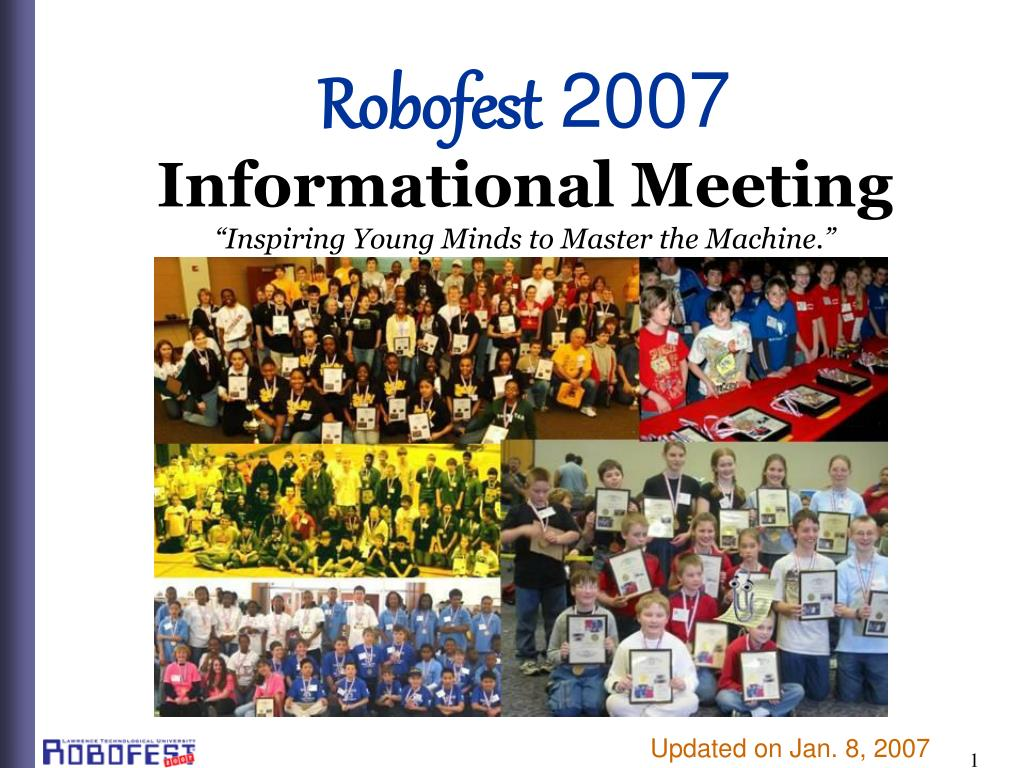 robofest 2007 informational meeting inspiring young minds to master the machine l.