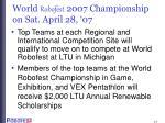 world robofest 2007 championship on sat april 28 07