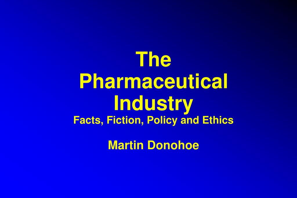 the pharmaceutical industry facts fiction policy and ethics martin donohoe l.
