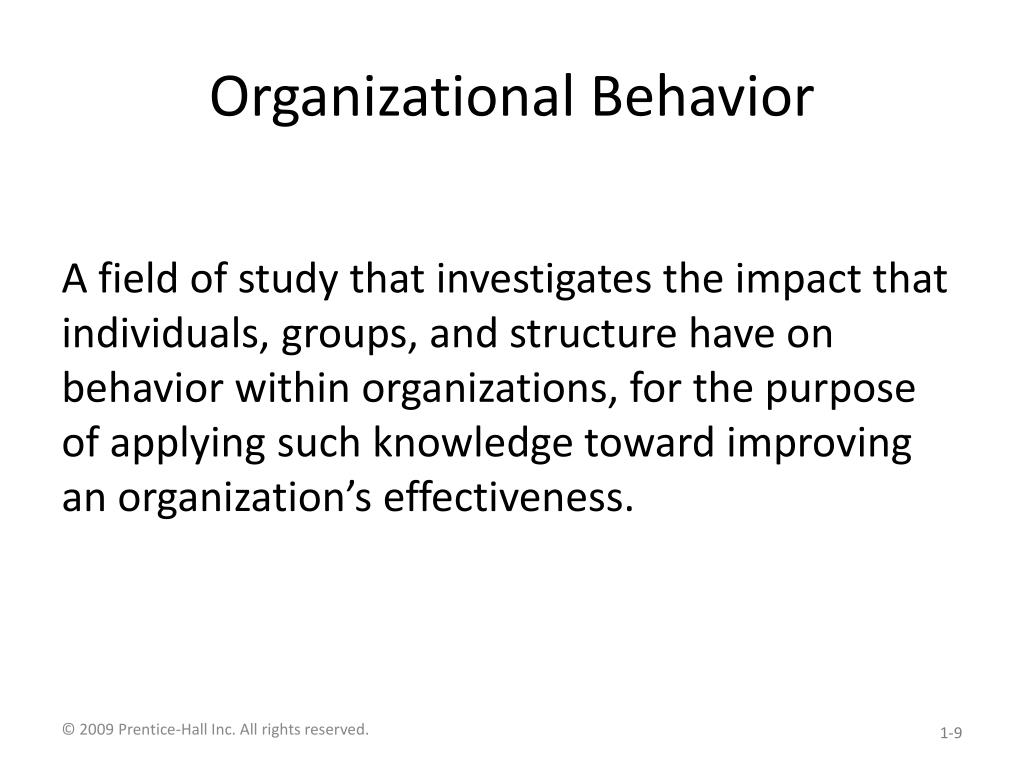 field organizational behaviour Organizational behavior is a field of study that investigates the impact that individuals, groups and structures have on behavior within an organization.