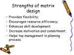 strengths of matrix design