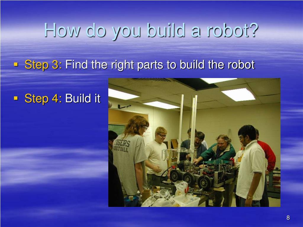 How do you build a robot?