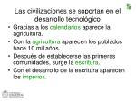 las civilizaciones se soportan en el desarrollo tecnol gico