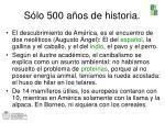 s lo 500 a os de historia