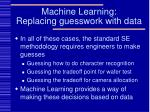 machine learning replacing guesswork with data